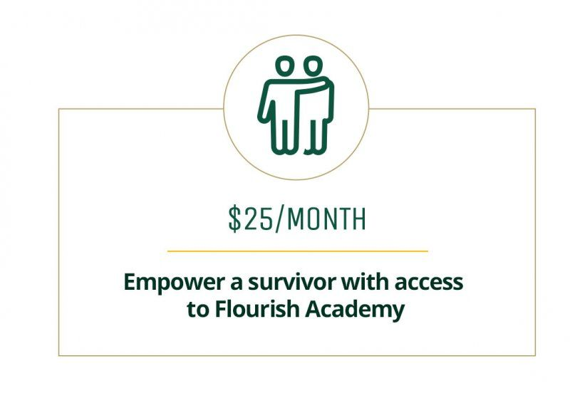 $25 a month empower a survivor with access to Flourish Academy
