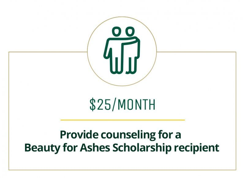 $25 a month provides counseling for a Beauty for Ashes Scholarship recipient